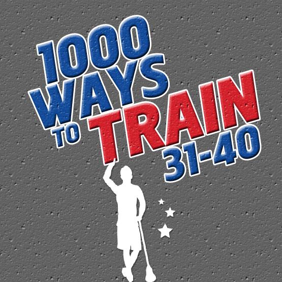 1000 Ways to Train: 31-40