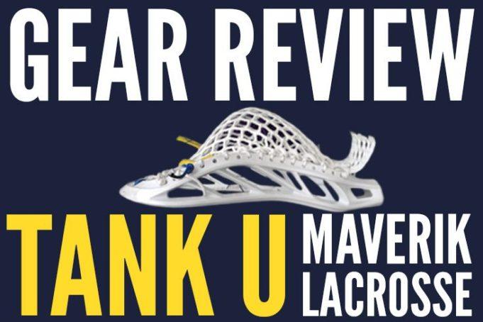 Gear Review: Tank U Maverik Lacrosse