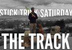 Stick Trick Saturday: The Track