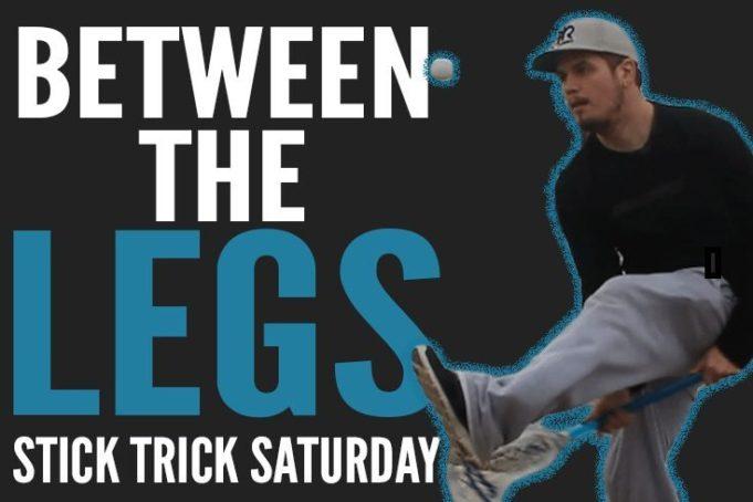 Stick Trick Saturday Between the Legs
