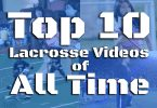 Top10 Lacrosse Videos of All Time