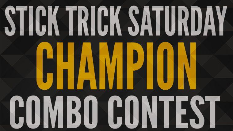 CHAMPION – Stick Trick Saturday Combo Contest