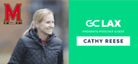 Cathy Reese – Head Coach, Maryland Women's Lax: Building Chemistry, Leading from the Top, and Focus