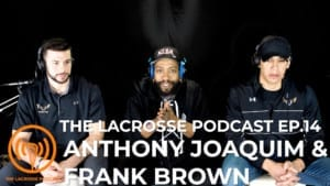 frank brown anthony joaquim the lacrosse podcast
