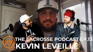 kevin leveille the lacrosse podcast episode 13