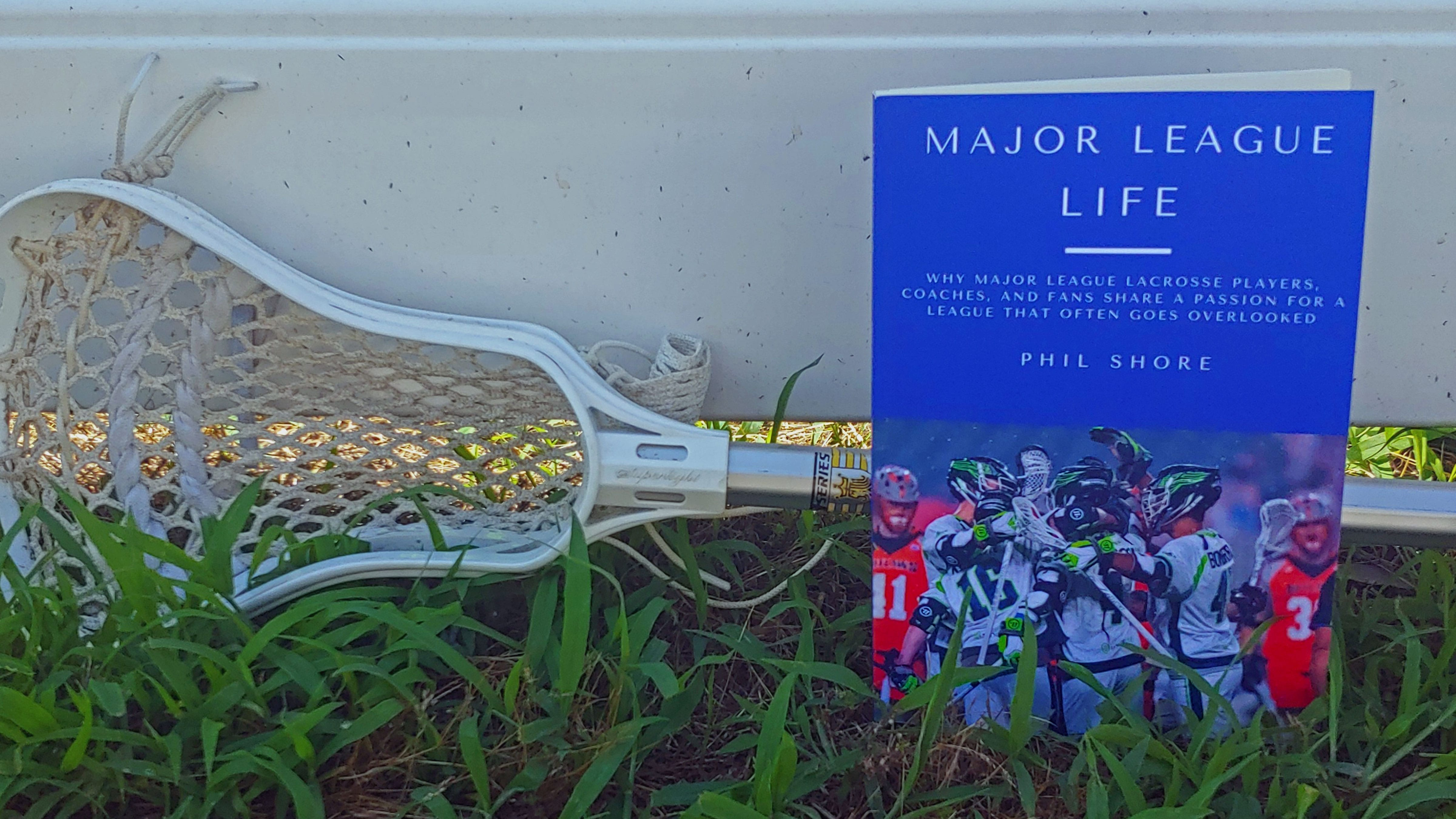 Major League Life - Why I Wrote a Book About Lacrosse