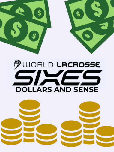 World Lacrosse Sixes Dollars and Sense
